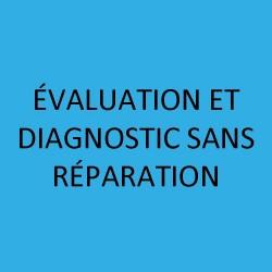 ÉVALUATION ET DIAGNOSTIC SANS RÉPARATION