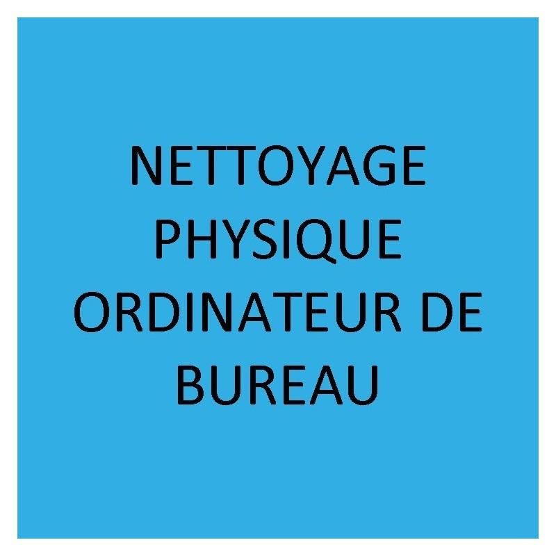 NETTOYAGE PHYSIQUE ORDINATEUR DE BUREAU